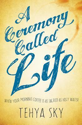 A Ceremony Called Life: When Your Morning Coffee I