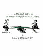 A Playbook Between the Memory Challenged Client & the Caregiver