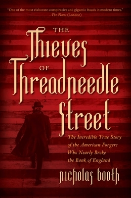 The Thieves of Threadneedle Street: The Incredible True Story of the American Forgers Who Nearly Broke the Bank of England