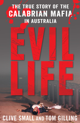 Evil Life: The True Story of the Calabrian Mafia in Australia