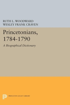 Princetonians, 1784-1790: A Biographical Dictionary
