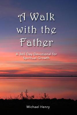 A Walk With The Father: A 365-day Devotional For Spiritual Growth