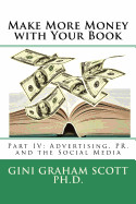 Make More Money With Your Book: Part Iv: Advertising  Pr  And The Social Media
