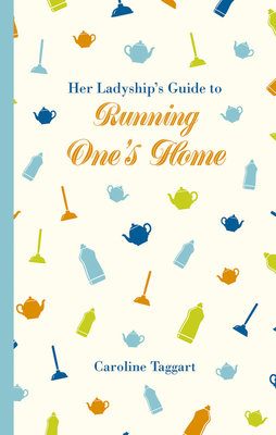 Her Ladyships Guide To Running Ones Own Home