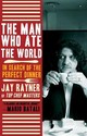 The Man Who Ate the World: In Search of the