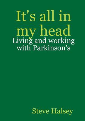 It's All in My Head - Living and Working with Parkinson's
