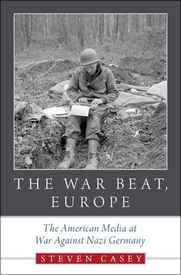 The War Beat, Europe: The American Media at War Against Nazi Germany