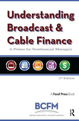 Understanding Broadcast and Cable Finance: A Primer for the Nonfinancial Managers