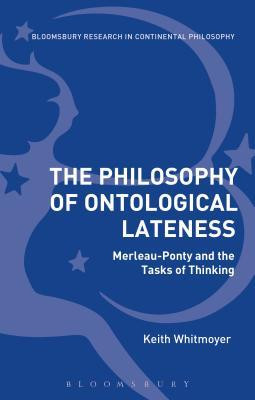 The Philosophy of Ontological Lateness in the Work of Merleau-Ponty: Merleau-Ponty and the Tasks of Thinking