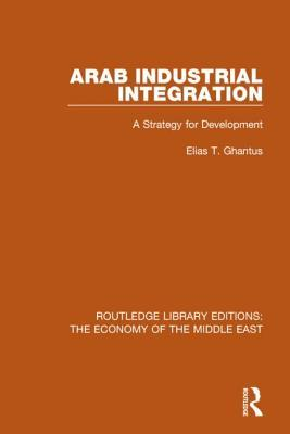 Arab Industrial Integration: A Strategy for Development