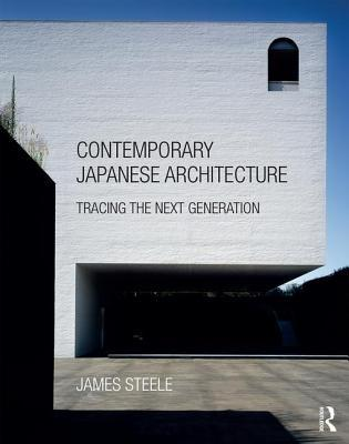 Contemporary Japanese Architecture: Tracing the Next Generation