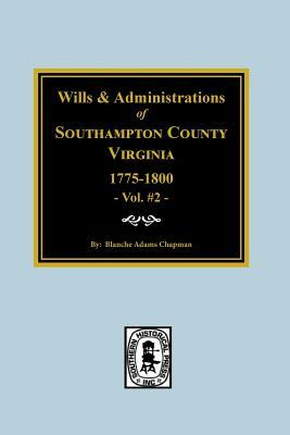 Southampton County, Virginia, 1775-1800, Wills and Administrations Of.