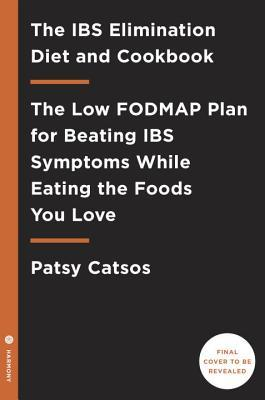 The Ibs Elimination Diet and Cookbook: The Low-Fodmap Plan for Eating Well and Feeling Great