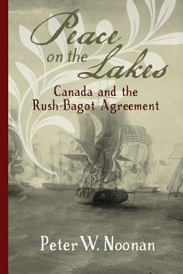 Peace on the Lakes: Canada and the Rush-Bagot Agreement