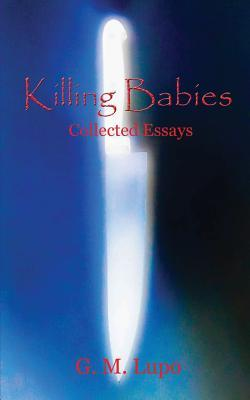 Killing Babies: Collected Essays