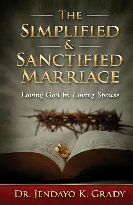 The Simplified & Sanctified Marriage: Loving God by Loving Spouse