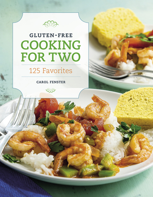 Gluten-Free Cooking for Two: 125 Favorites