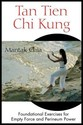 Tan Tien Chi Kung: Foundational Exercises for