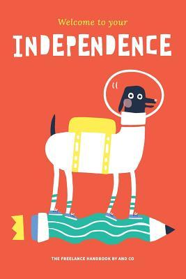 Welcome to Your Independence: The Freelance Handbook by and Co