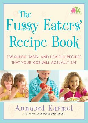 The Fussy Eaters' Recipe Book: 135 Quick, Tasty