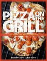 Pizza on the Grill: 100+ Feisty Fire-Roasted
