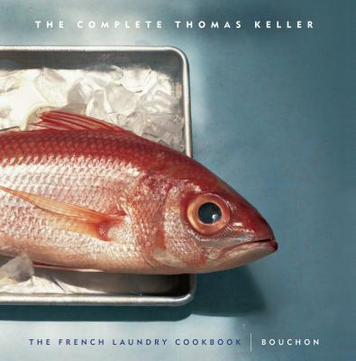 The Complete Keller: The French Laundry Cookbook &