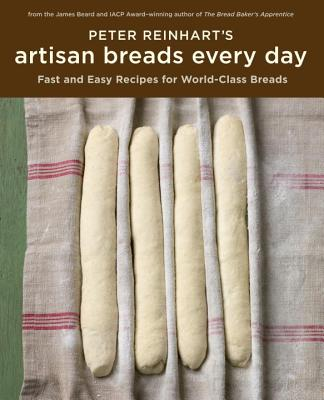Peter Reinhart's Artisan Breads Every Day: Fast