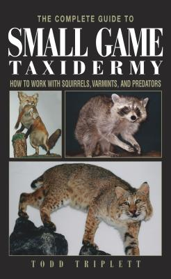 The Complete Guide to Small Game Taxidermy: How to