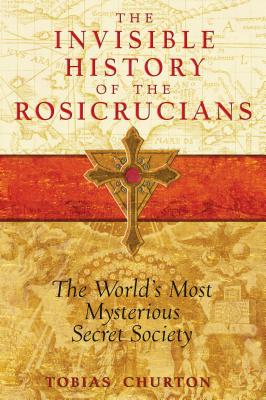 The Invisible History of the Rosicrucians: The