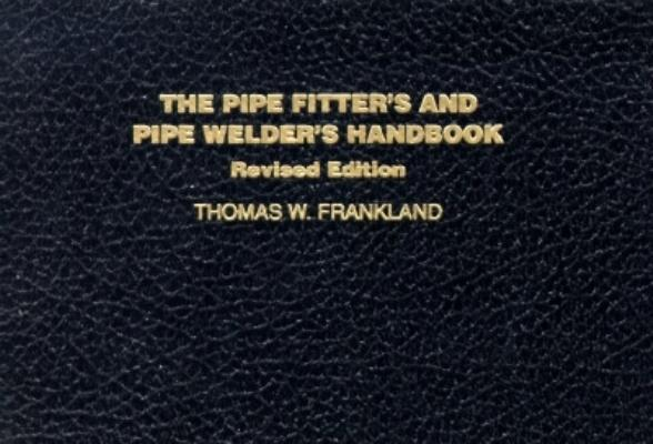 The Pipe Fiter's and Pipe Welder's Handbook