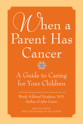 When a Parent Has Cancer: A Guide to