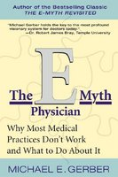 The E-Myth Physician: Why Most Medical