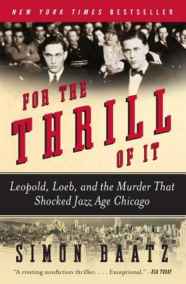 For the Thrill of It: Leopold, Loeb, and the