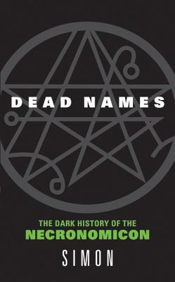 Dead Names: The Dark History of the Necronomicon