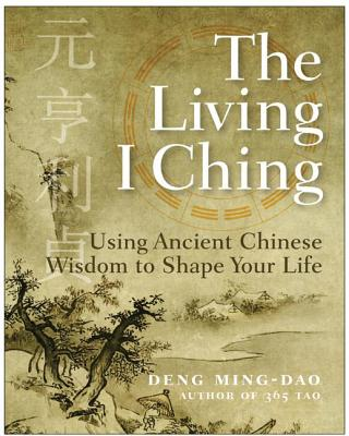 The Living I Ching: Using Ancient Chinese Wisdom