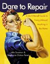 Dare to Repair: A Do-It-Herself Guide to Fixing