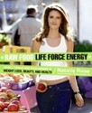 Raw Food Life Force Energy: Enter a Totally New