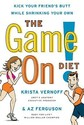The Game On! Diet: Kick Your Friend's Butt While