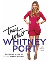True Whit: Designing a Life of Style, Beauty, and