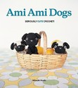 Ami Ami Dogs: Seriously Cute Crochet