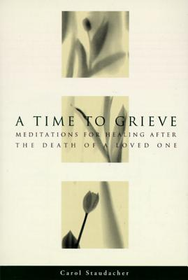 A Time to Grieve: Meditations for Healing After
