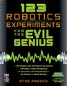 123 Robotics Experiments for the Evil Genius [With