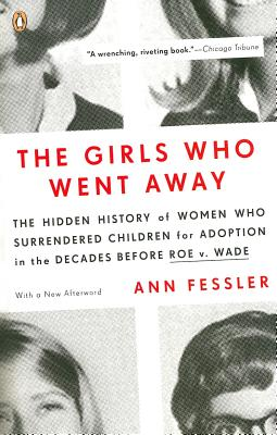 The Girls Who Went Away: The Hidden History of