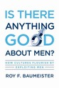 Is There Anything Good about Men?: How Cultures