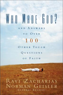 Who Made God?: And Answers to Over 100 Other Tough
