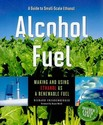Alcohol Fuel: Making and Using Ethanol as a
