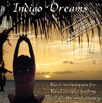 Indigo Dreams: Adult Relaxation: Real Techniques