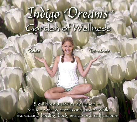 Indigo Dreams: Garden of Wellness: Stories and
