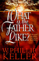 What Is the Father Like?: A Devotional Look at How