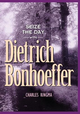 Seize the Day -- With Dietrich Bonhoeffer: A 365